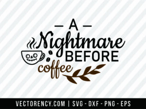A Nightmare Before Coffee SVG