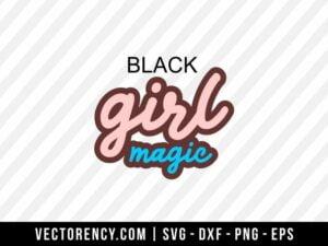 Black Girl Magic SVG Cut File