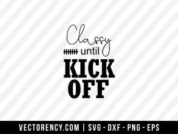 Classy Until Kick Off SVG Digital