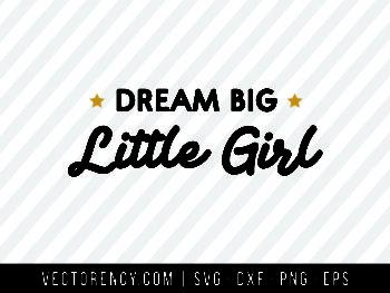 Dream Big Little Girl SVG Digital File