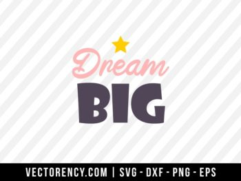 Dream Big SVG Digital Cut File