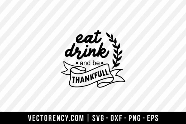 Eat Drink And Be Thankful SVG File For Your