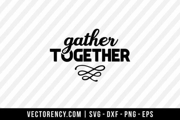 Gather Together SVG File Cricut
