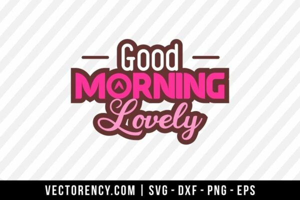 Good Morning Lovely SVG Digital File