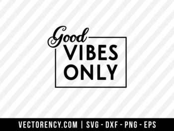 Good vibes only SVG File