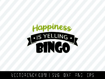 Happiness Is Yelling Bingo SVG File