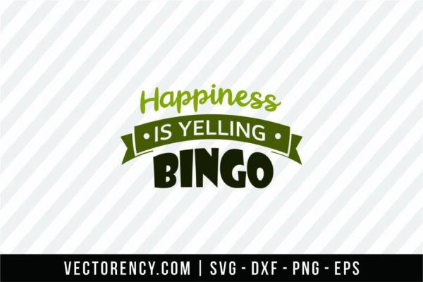 Happiness Is Yelling Bingo SVG File