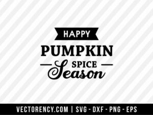 """HAPPY PUMPKIN SPICE SEASON"" SVG CUT FILE"