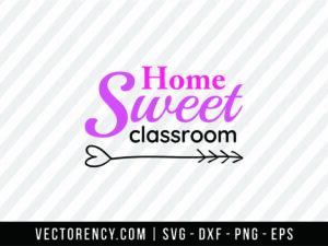 Home Sweet Classroom SVG File Design