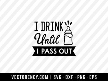 I Drink Until I Pass Out SVG Cut File