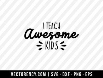 I Teach Awesome Kids SVG File Tshirt Kids