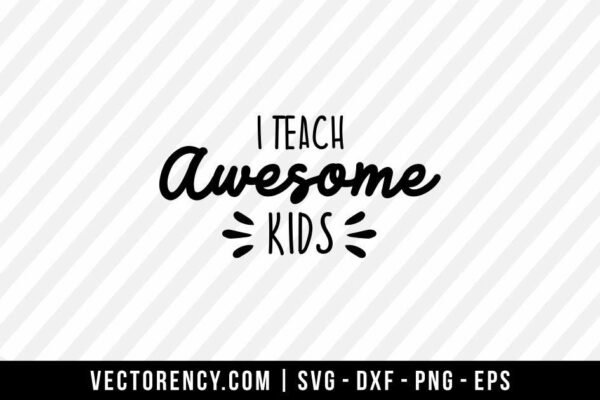 I Teach Awesome Kids SVG File Tshirt Kids