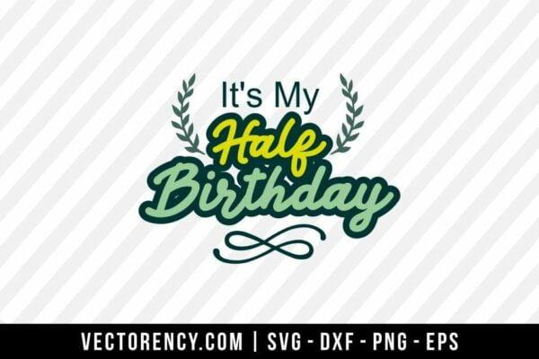It's My Half Birthday SVG File Design