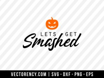 Lets Get Smashed-Halloween SVG File
