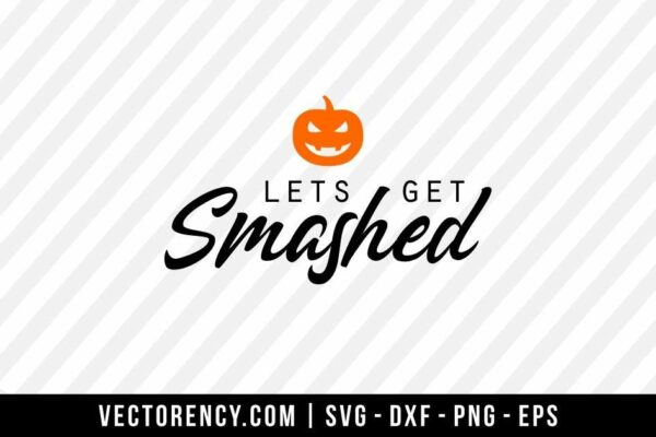 Lets Get Smashed-Halloween SVG File