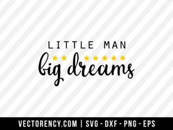 Little Man Big Dreams SVG File