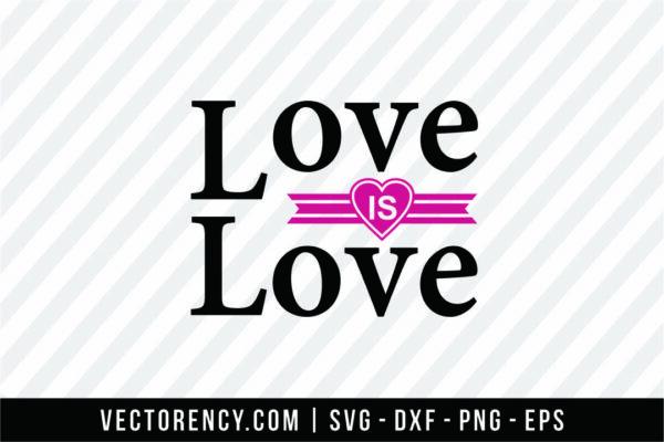 Love Is Love SVG Cut File