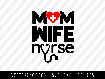 Mom Wife Nurse SVG Cut File