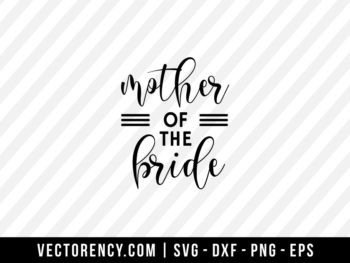 Mother Of Bride SVG Digital File