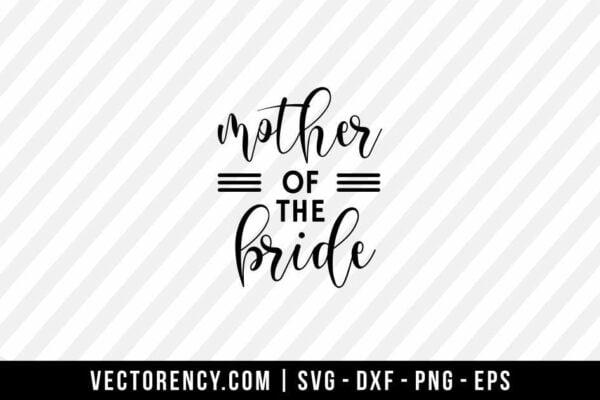 Mother Of Bride SVG Digital File