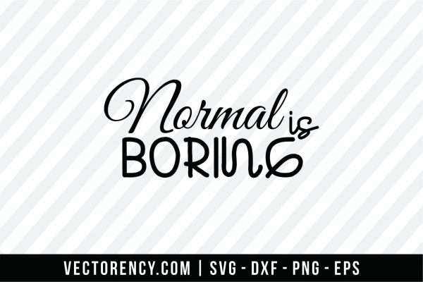 Normal Is Boring SVG File