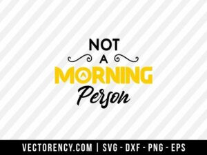 Not a Morning Person SVG File