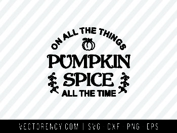 On All The Things Pumpkin Spice SVG - A Fall SVG Cut File