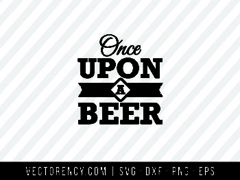 Once Upon a Beer SVG File