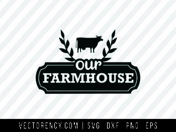 Our Farmhouse SVG Cut