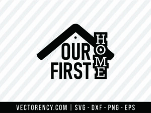 Our First Home SVG File