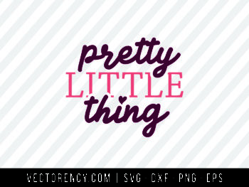 Pretty Little Thing SVG Cut File