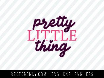 Pretty Little Thing SVG Cut File