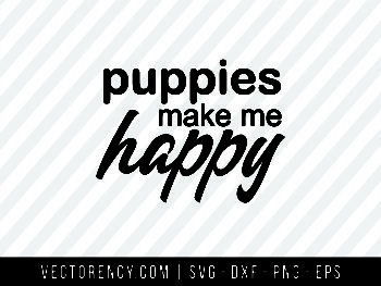 Puppies Make Me Happy SVG File