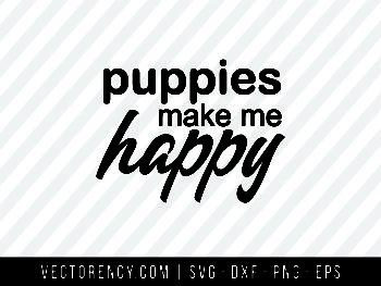 Puppies Make Me Happy SVG File