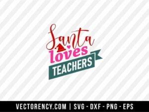 Santa Loves Teachers SVG Cut File