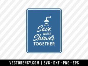 Save Water, Shower Together SVG Digital File