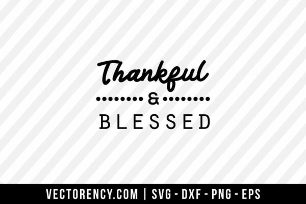 Thankful And Blessed SVG File For Tshirt, Mug, Wall Etc