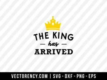 The King Has Arrived SVG File
