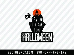 This Baby Love Halloween SVG Cricut File
