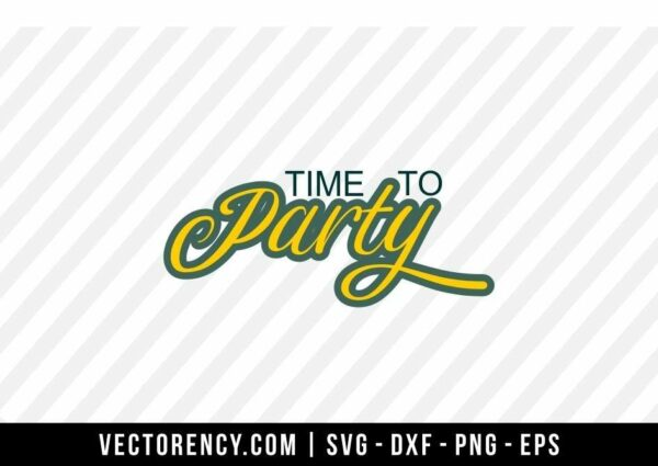 Time To Party SVG Digital File