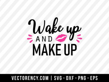 Wake Up And Make Up SVG Cut File