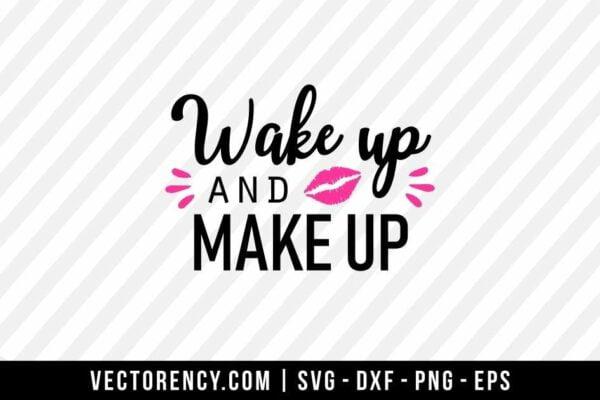 Wake Up And Make Up SVG Cut File