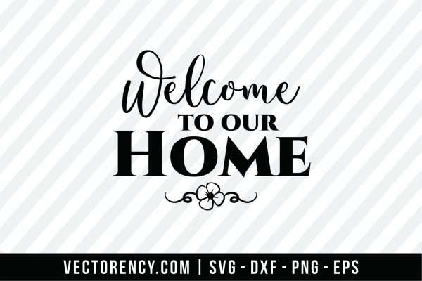 Welcome To Our Home SVG Cut Design