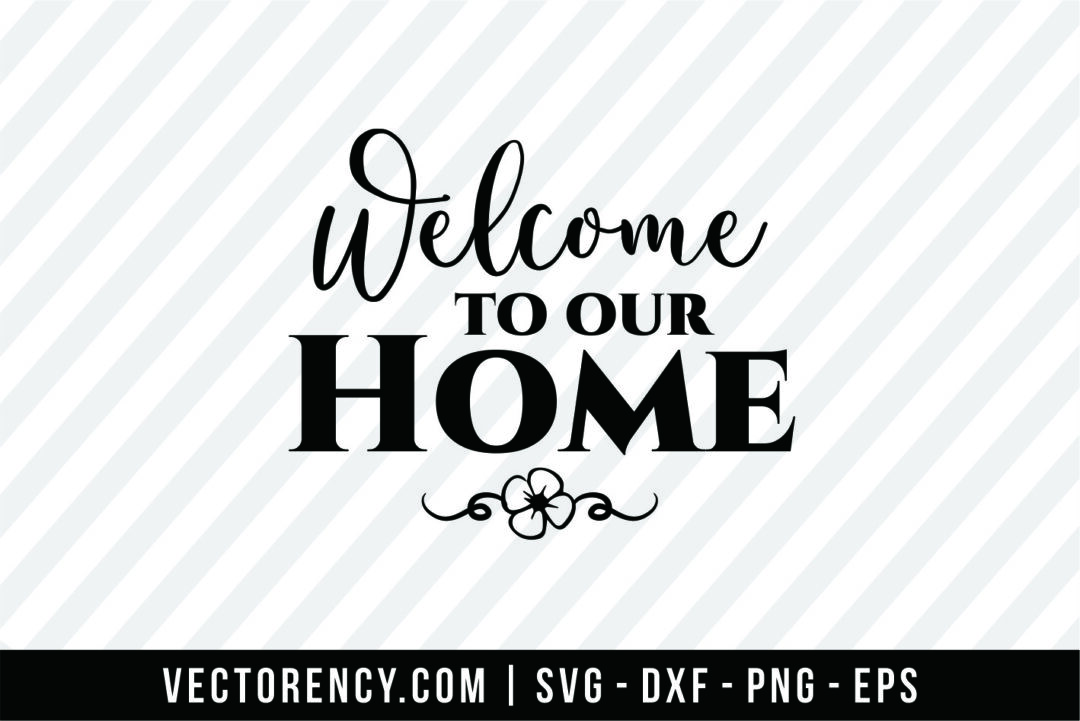 Welcome To Our Home Vectorency