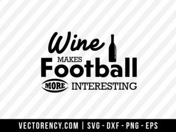 Wine Makes Football More Interesting SVG File