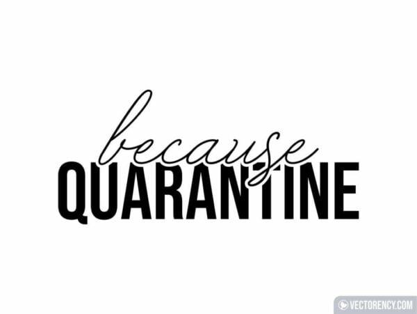 Because Quarantine SVG Cut File