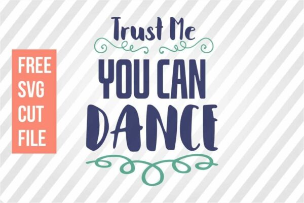 Free SVG: Trust Me You Can Dance
