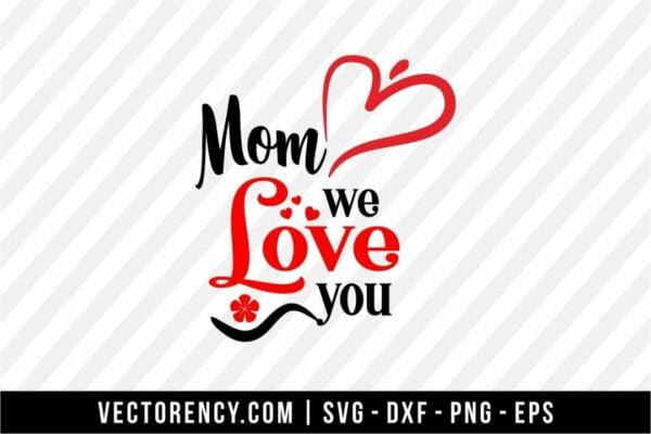 Mom We Love You Cut Files