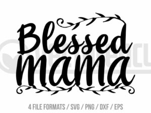 Mother's Day Blessed Mama SVG Cut File