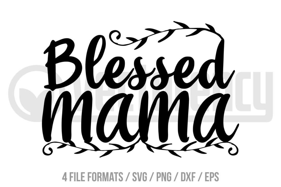Mother S Day Blessed Mama Svg Cut File Vectorency